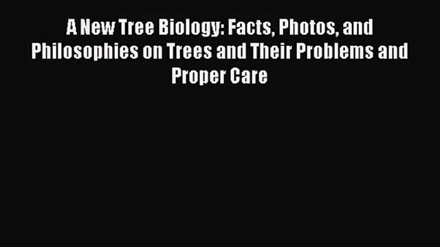 PDF Download A New Tree Biology: Facts Photos and Philosophies on Trees and Their Problems