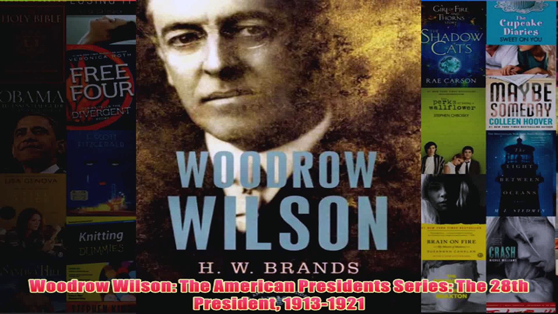 Woodrow Wilson The American Presidents Series The 28th President 19131921