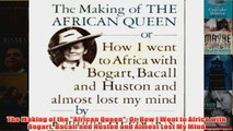 The Making of the African Queen Or How I Went to Africa with Bogart Bacall and Huston and