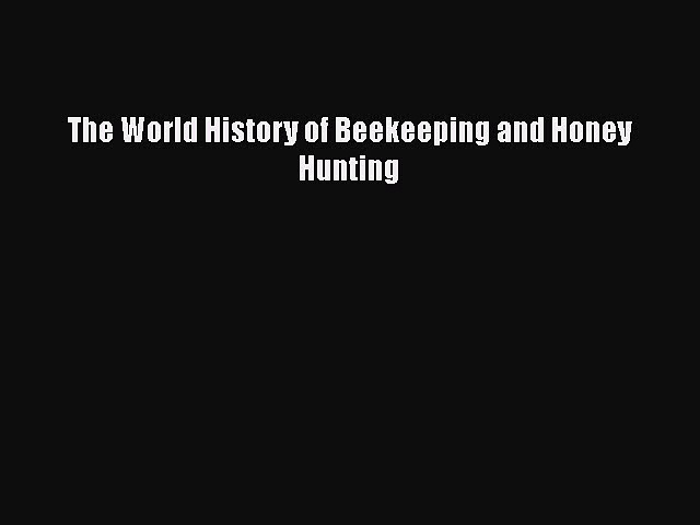 PDF Download The World History of Beekeeping and Honey Hunting PDF Online