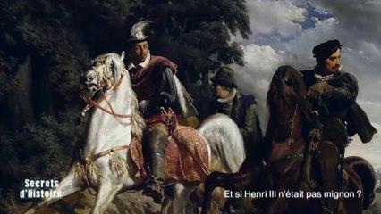Secrets d'Histoire : Et si Henri III n'était pas mignon ? (Sommaire)