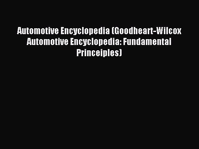[PDF Download] Automotive Encyclopedia (Goodheart-Wilcox Automotive Encyclopedia: Fundamental
