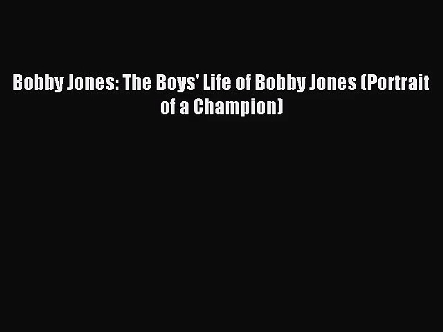 [PDF Download] Bobby Jones: The Boys' Life of Bobby Jones (Portrait of a Champion) [Read] Onlin