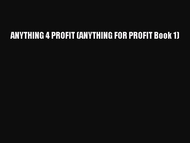 PDF Download ANYTHING 4 PROFIT (ANYTHING FOR PROFIT Book 1) Read Online