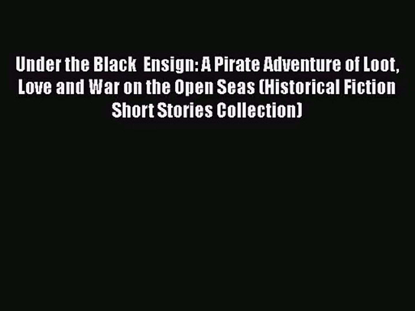 PDF Download Under the Black  Ensign: A Pirate Adventure of Loot Love and War on the Open Seas