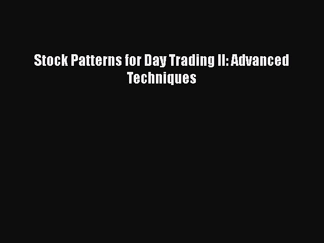 [PDF Download] Stock Patterns for Day Trading II: Advanced Techniques [Download] Online