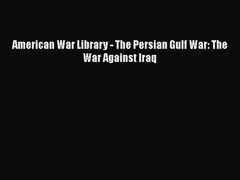 [PDF Download] American War Library - The Persian Gulf War: The War Against Iraq [PDF] Online