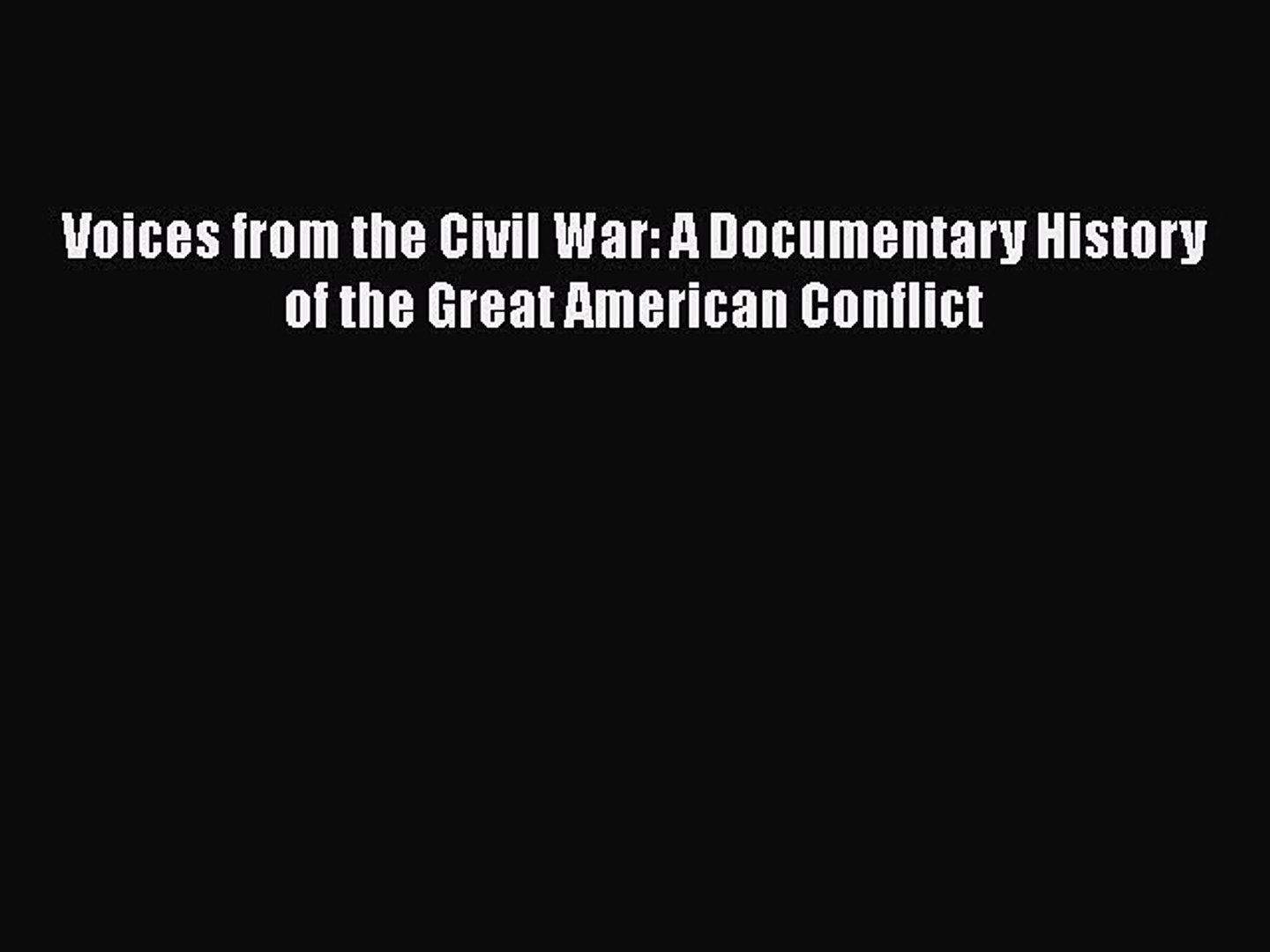 [PDF Download] Voices from the Civil War: A Documentary History of the Great American Conflict