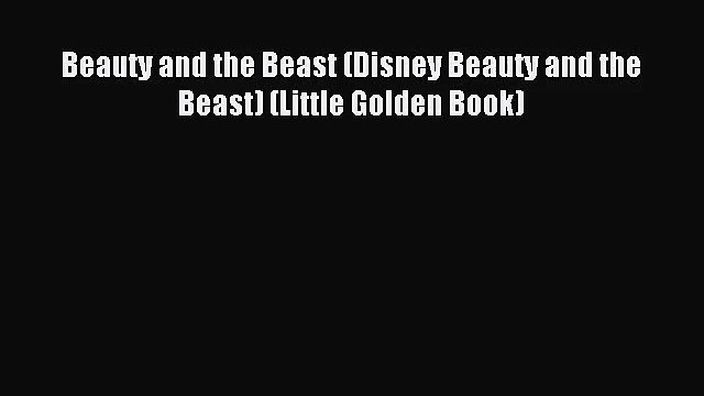 [PDF Download] Beauty and the Beast (Disney Beauty and the Beast) (Little Golden Book) [Download]