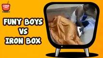 Funny Boys Vs Hot Iron Box | Girls MUST Watch | 2016 Comedy Videos