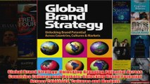 Global Brand Strategy Unlocking Branding Potential Across Countries Cultures and Markets