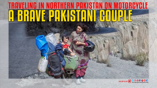 A Brave Pakistani Couple Traveling in Northern Pakistan On Motorcycle
