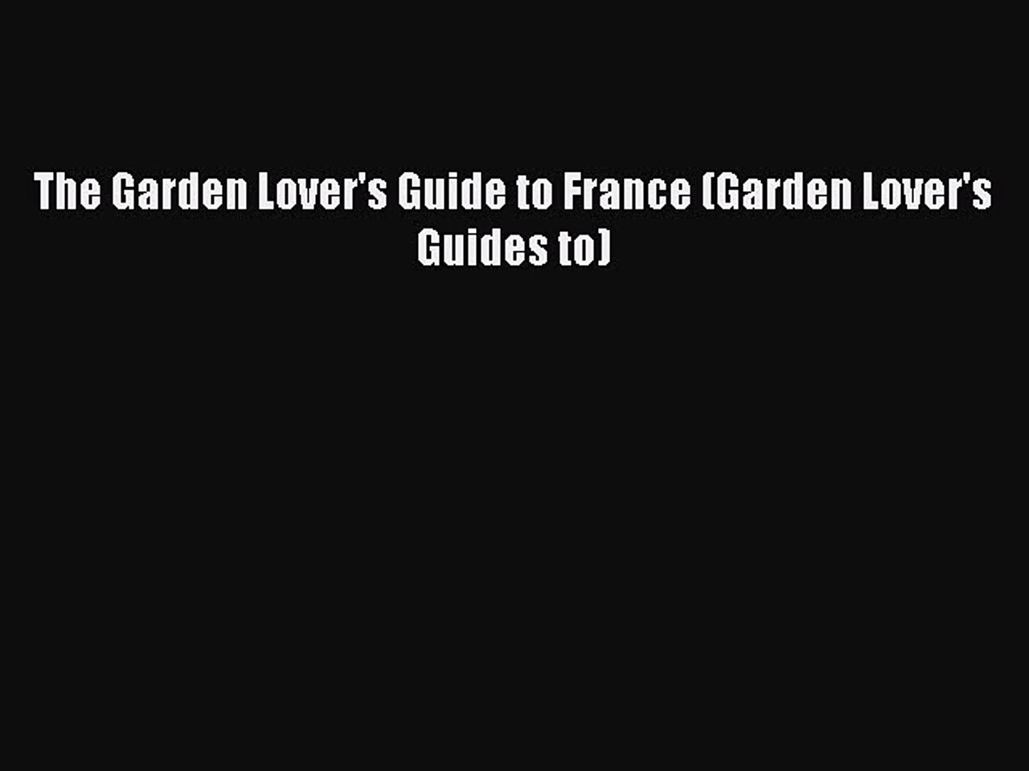 PDF Download The Garden Lover's Guide to France (Garden Lover's Guides to) Read Full Ebook