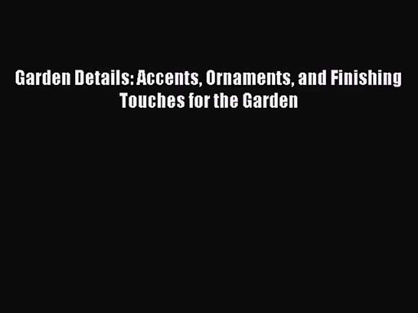 PDF Download Garden Details: Accents Ornaments and Finishing Touches for the Garden PDF Online