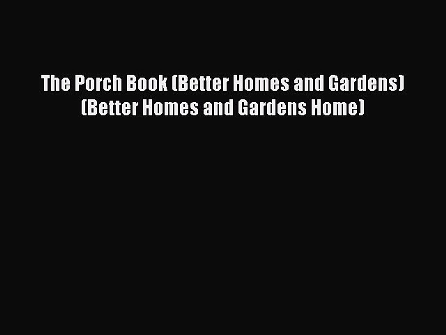 PDF Download The Porch Book (Better Homes and Gardens) (Better Homes and Gardens Home) Read