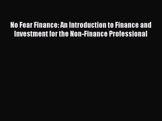 Pdf Download No Fear Finance An Introduction To Finance And Investment For The Non Finance Video Dailymotion