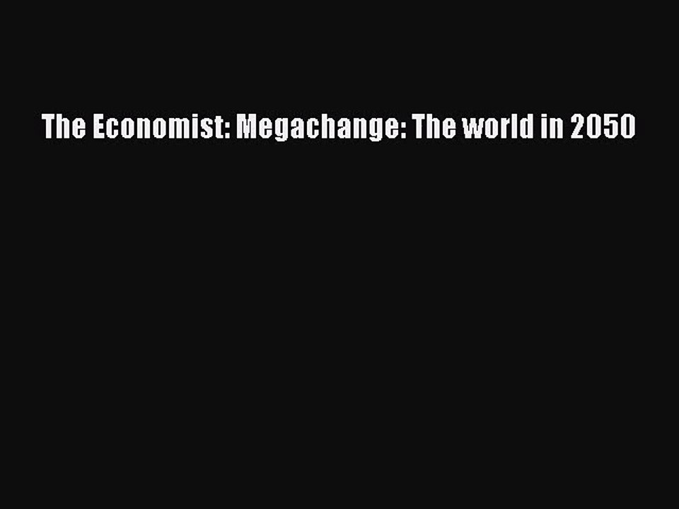 Megachange: The World in 2050 (The Economist)