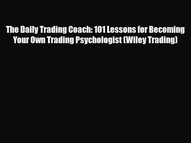 PDF Download The Daily Trading Coach: 101 Lessons for Becoming Your Own Trading Psychologist