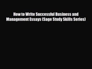 PDF Download How to Write Successful Business and Management Essays (Sage Study Skills Series)