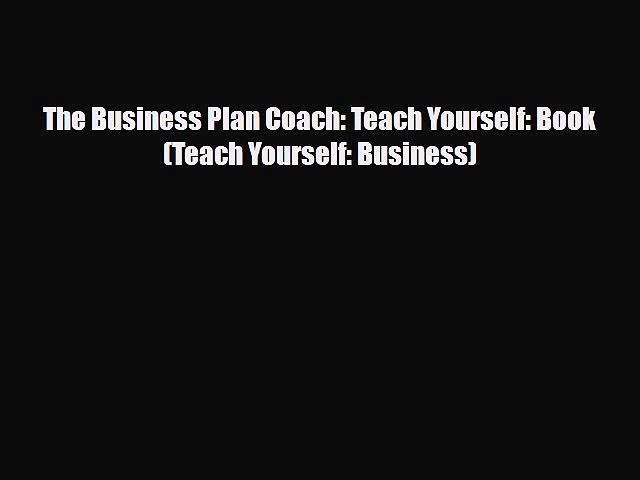 PDF Download The Business Plan Coach: Teach Yourself: Book (Teach Yourself: Business) Read