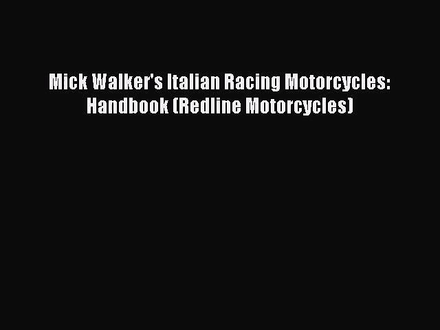 [PDF Download] Mick Walker's Italian Racing Motorcycles: Handbook (Redline Motorcycles) [PDF]
