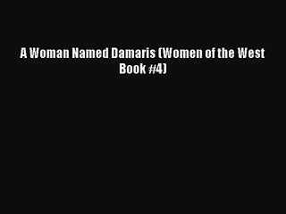 [PDF Download] A Woman Named Damaris (Women of the West Book #4) [Read] Full Ebook