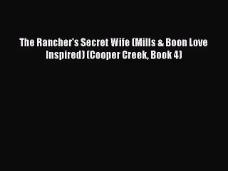 [PDF Download] The Rancher's Secret Wife (Mills & Boon Love Inspired) (Cooper Creek Book 4)