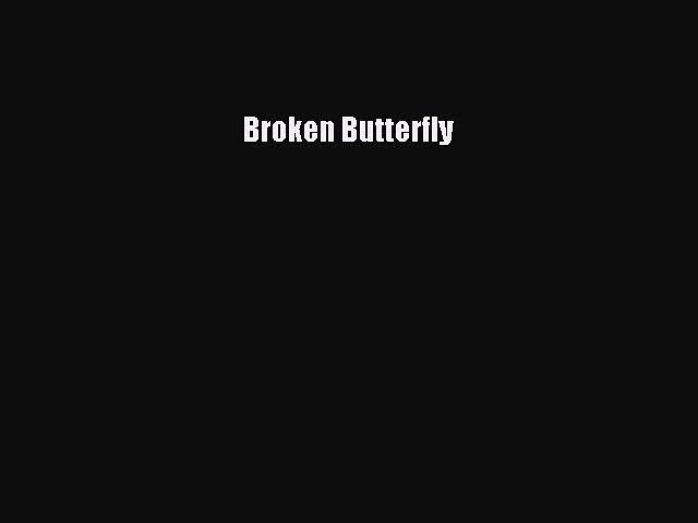 [PDF Download] Broken Butterfly [Download] Full Ebook