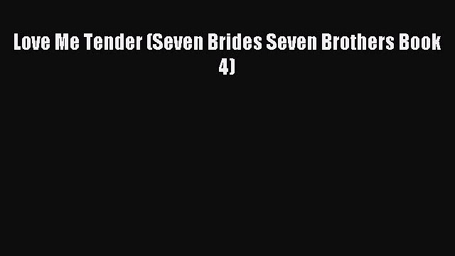 [PDF Download] Love Me Tender (Seven Brides Seven Brothers Book 4) [Download] Full Ebook