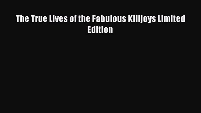 The True Lives of the Fabulous Killjoys Limited Edition [PDF] Online