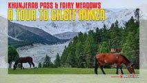 A Tour To Gilgit Hunza Khunjerab Pass & Fairy Meadows