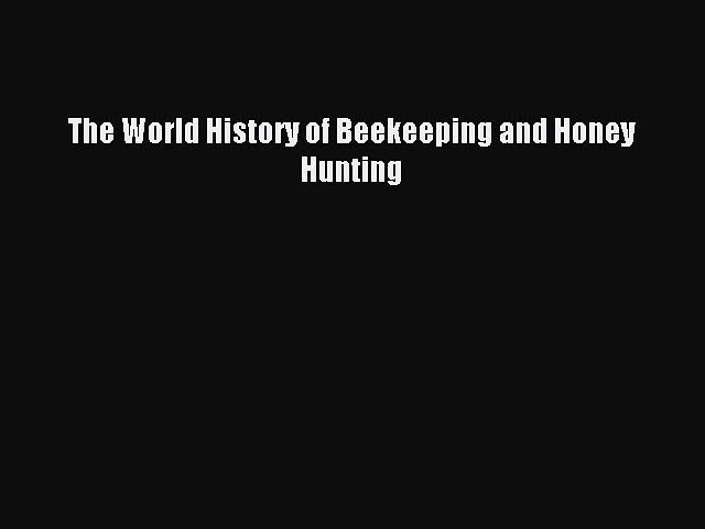 [PDF Download] The World History of Beekeeping and Honey Hunting [Read] Online