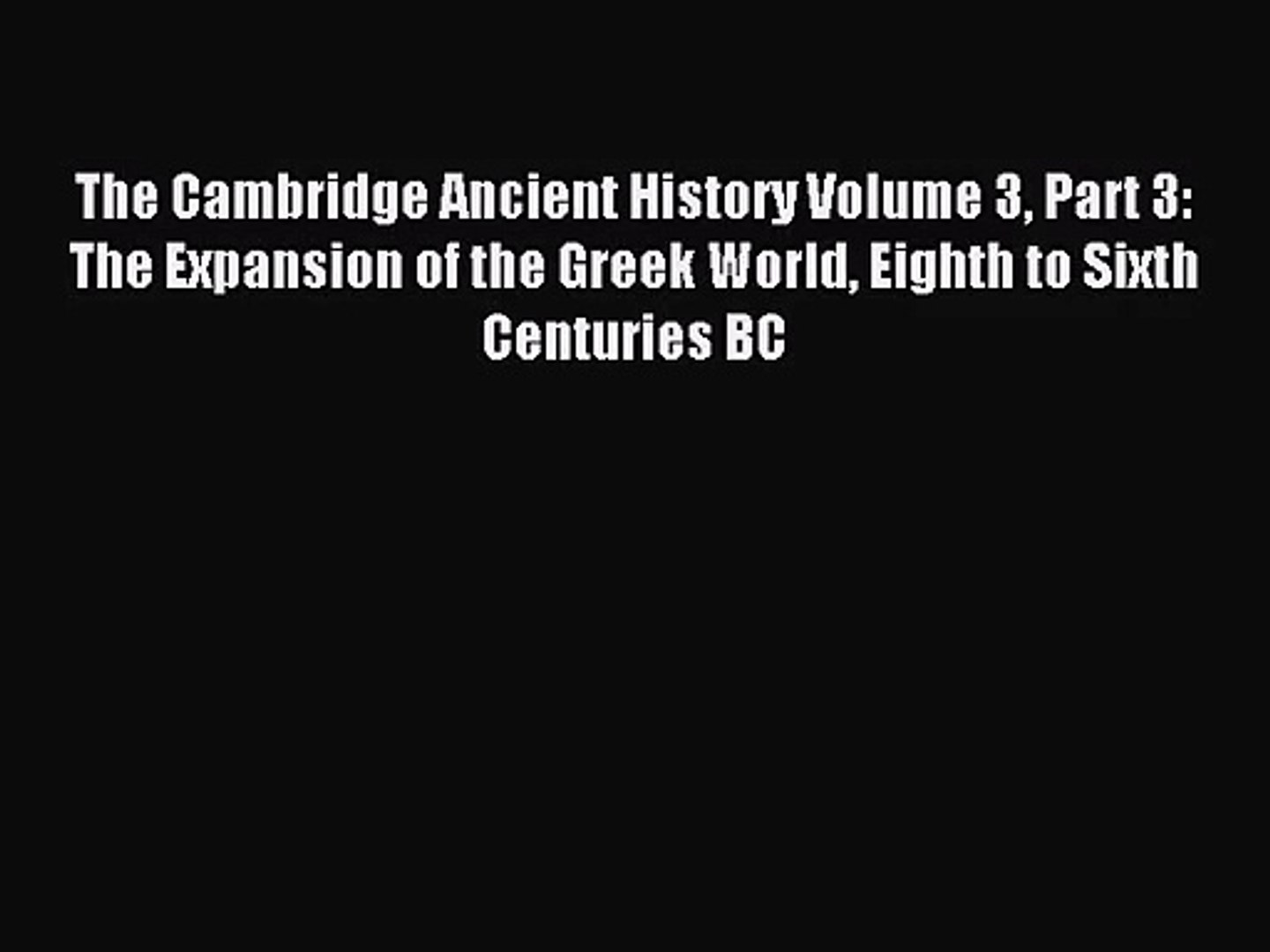 [PDF Download] The Cambridge Ancient History Volume 3 Part 3: The Expansion of the Greek World