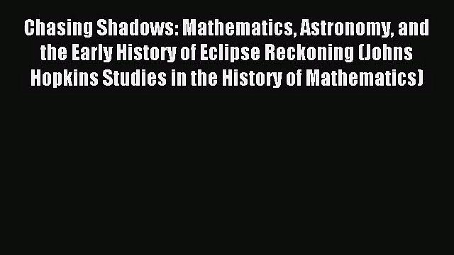 [PDF Download] Chasing Shadows: Mathematics Astronomy and the Early History of Eclipse Reckoning