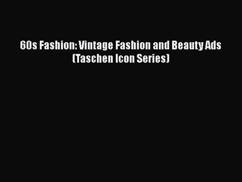 [PDF Download] 60s Fashion: Vintage Fashion and Beauty Ads (Taschen Icon Series) [PDF] Online