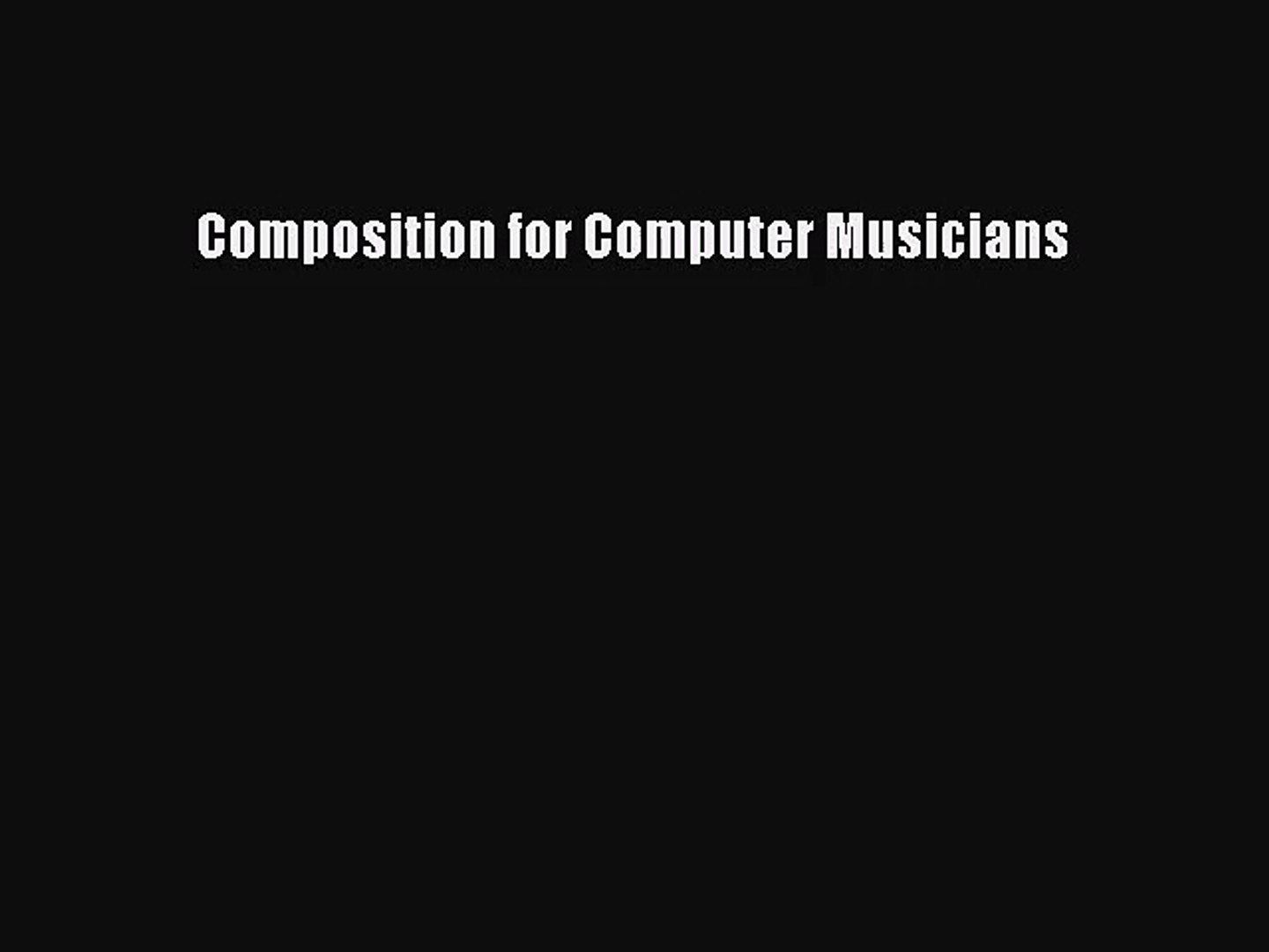 Composition for Computer Musicians [PDF Download] Full Ebook