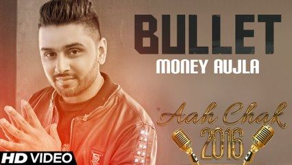 Money Aujla - Bullet _ Full Video _ Aah Chak 2016