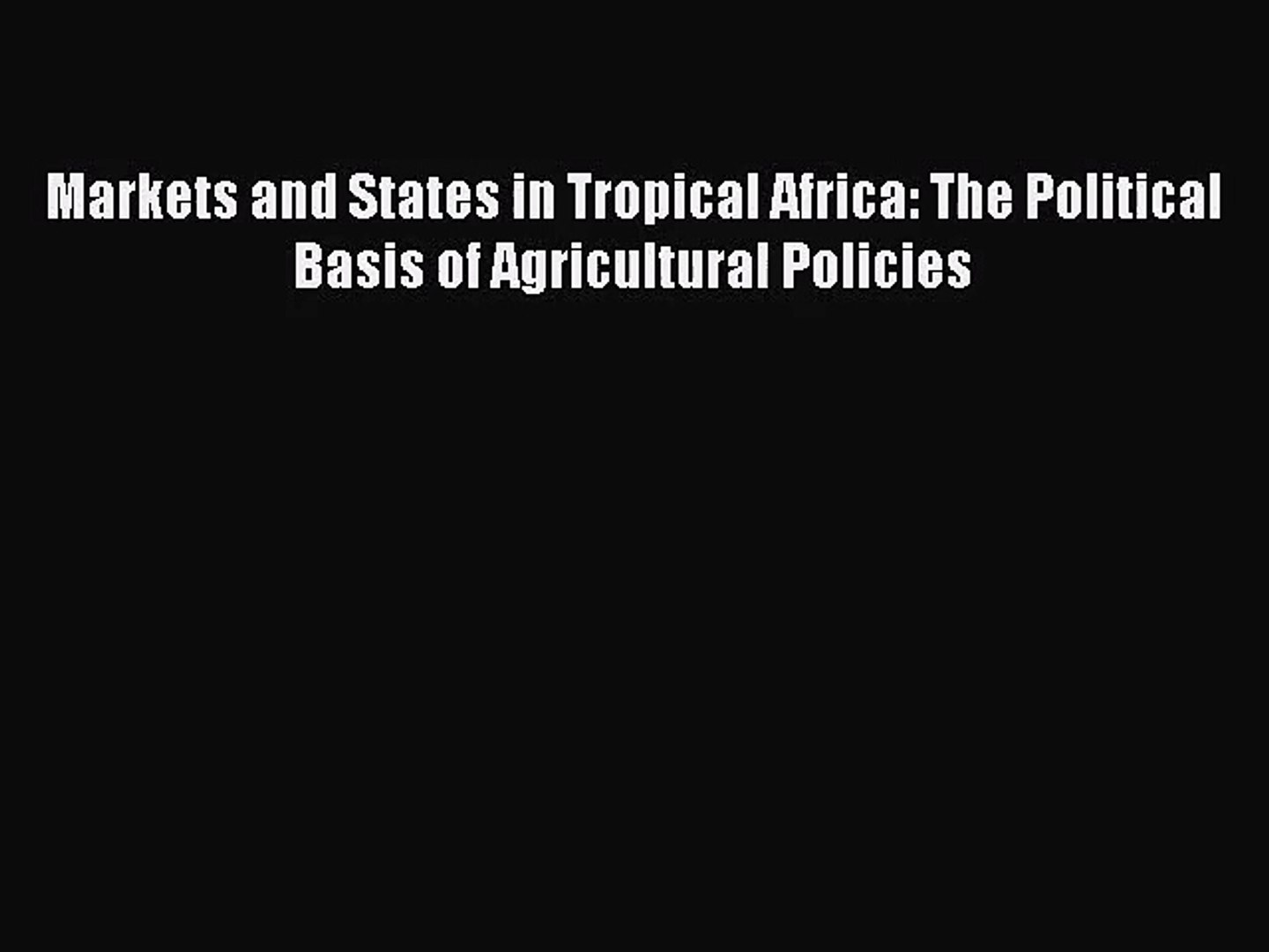 [PDF Download] Markets and States in Tropical Africa: The Political Basis of Agricultural Policies