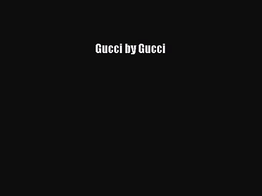 [PDF Download] Gucci by Gucci [Read] Online