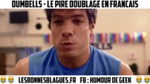 Dumbells - Le pire doublage en français ?