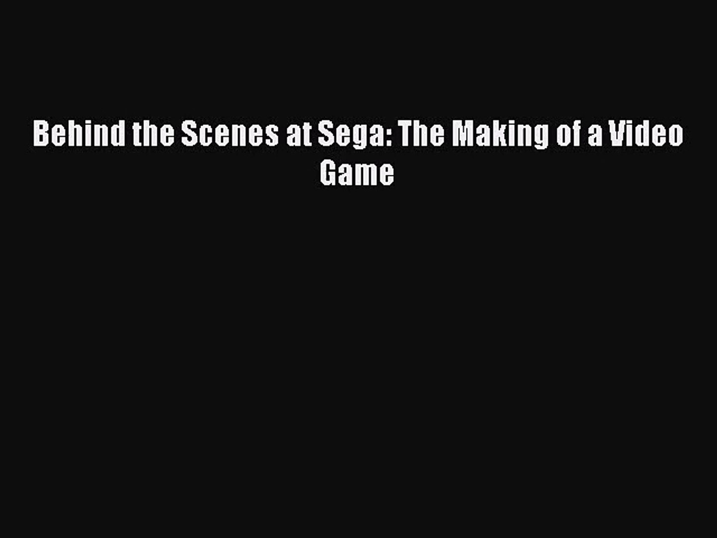 Behind the Scenes at Sega: The Making of a Video Game [Read] Full Ebook