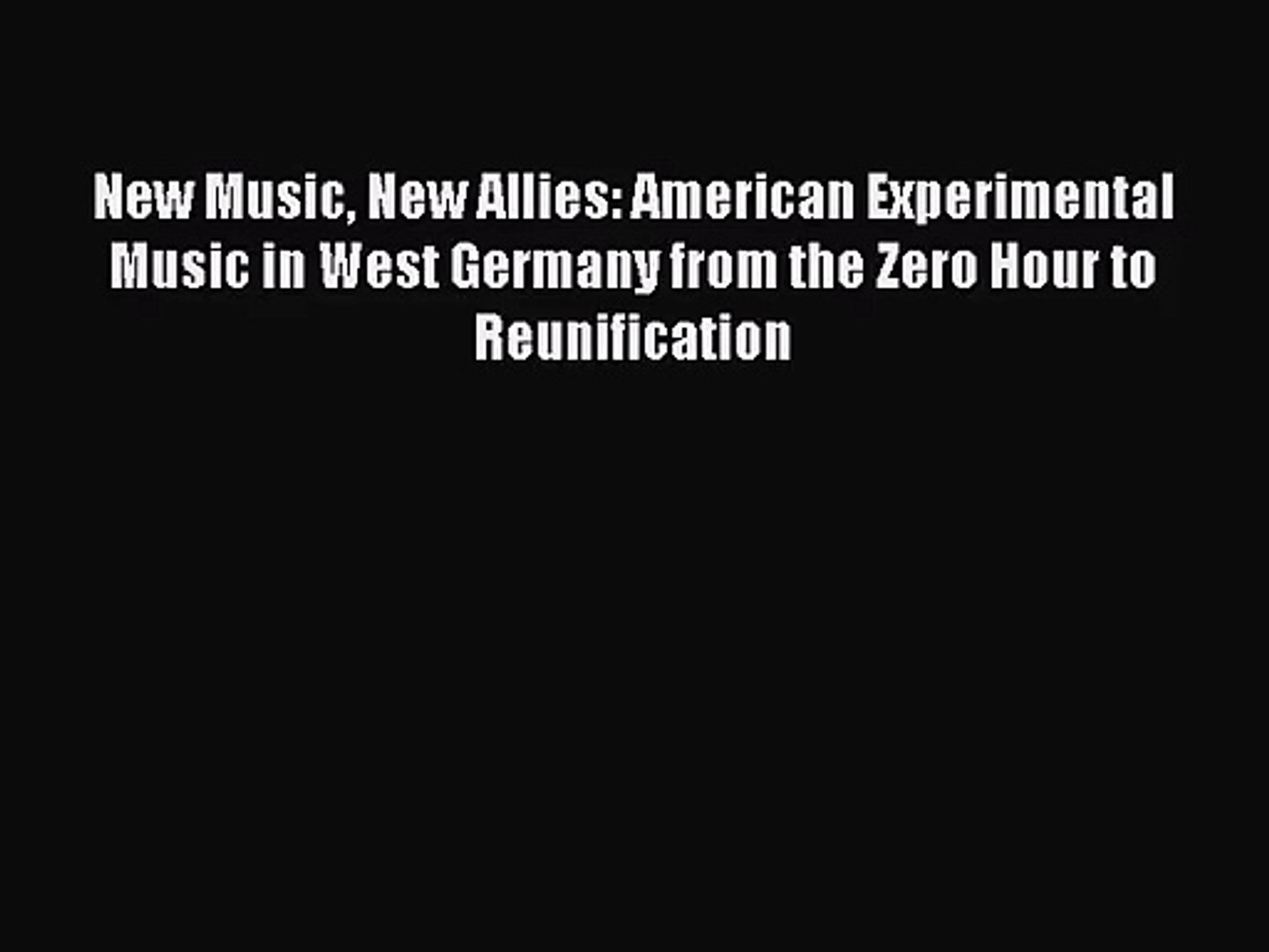 [PDF Download] New Music New Allies: American Experimental Music in West Germany from the Zero