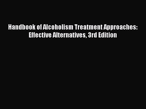 [PDF Download] Handbook of Alcoholism Treatment Approaches: Effective Alternatives 3rd Edition