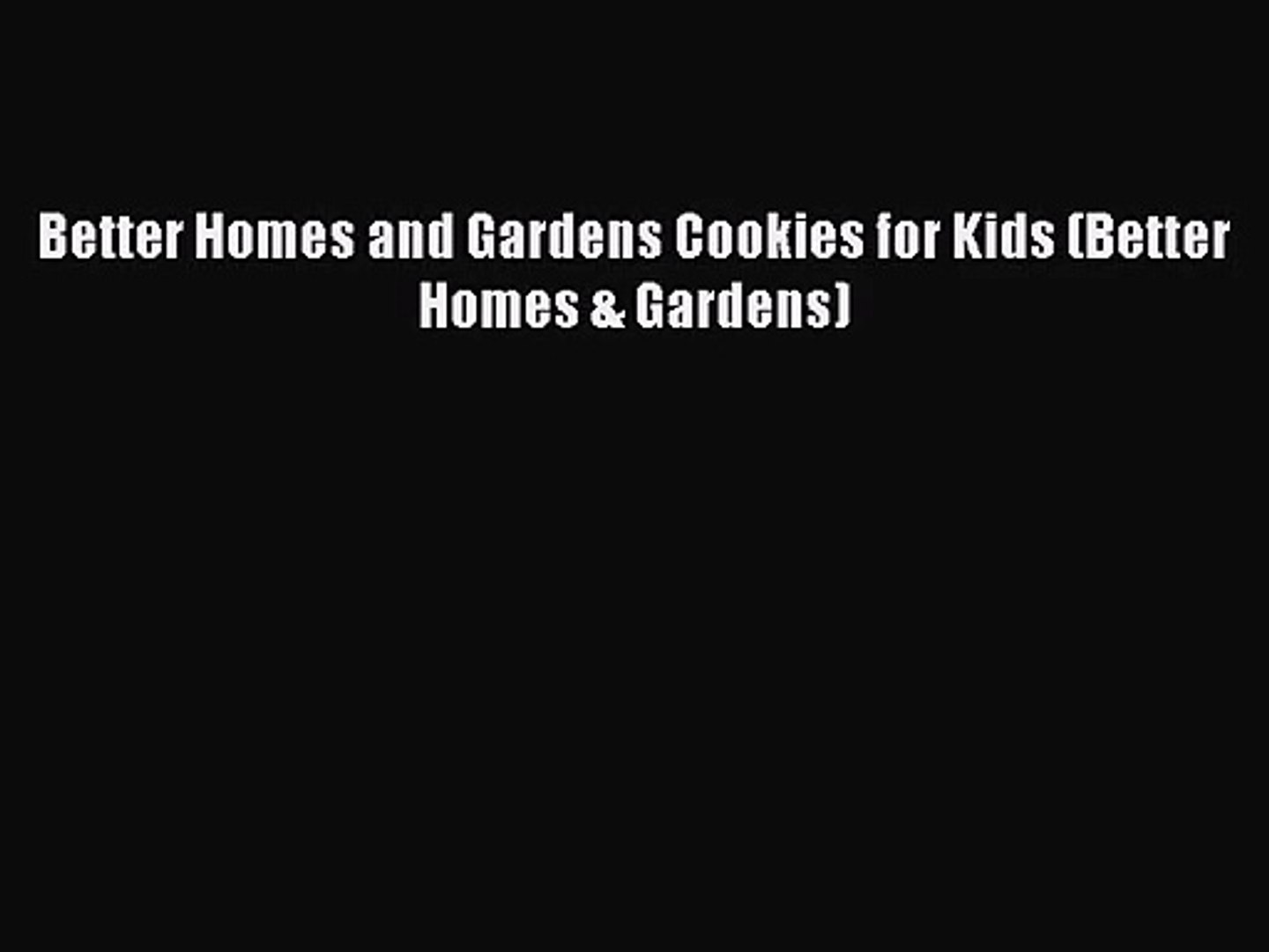 PDF Download Better Homes and Gardens Cookies for Kids (Better Homes & Gardens) PDF Online