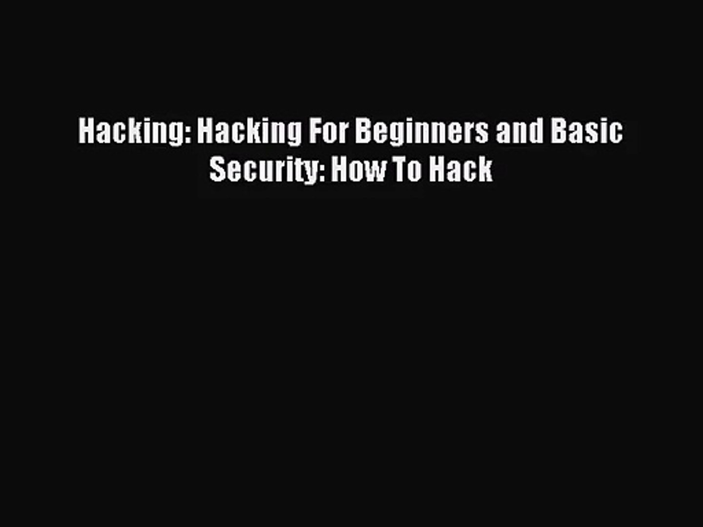 [PDF Download] Hacking: Hacking For Beginners and Basic Security: How To Hack [Read] Full Ebook
