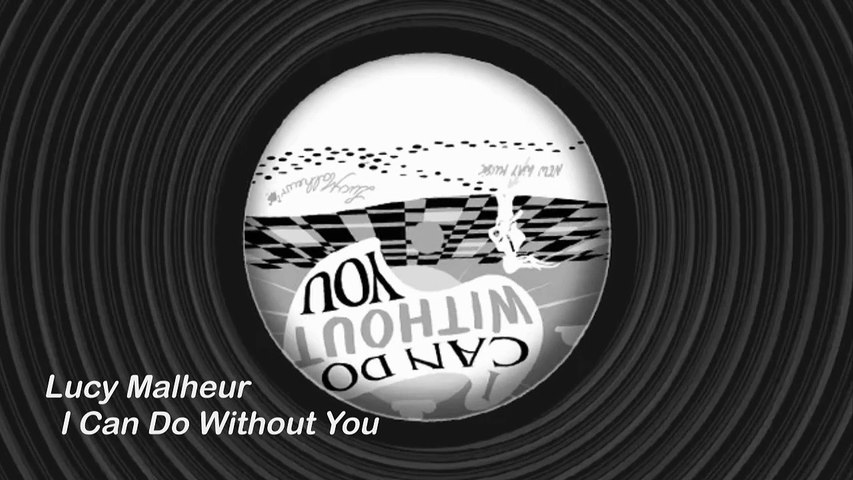 Lucy Malheur - I Can Do Without You