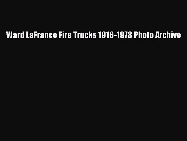 [PDF Download] Ward LaFrance Fire Trucks 1916-1978 Photo Archive [Read] Online