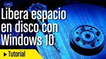 Libera espacio en disco con Windows 10