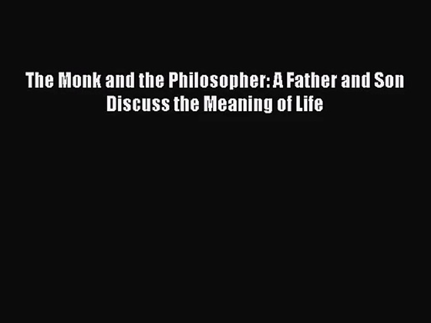 A Father and Son Discuss the Meaning of Life The Monk and the Philosopher