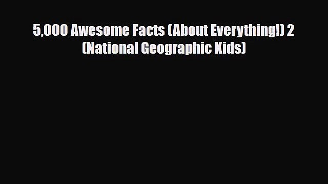 PDF Download 5000 Awesome Facts (About Everything!) 2 (National Geographic Kids) PDF Online